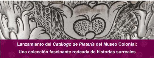 Lanzamiento Catálogo de Platería - Museo Colonial