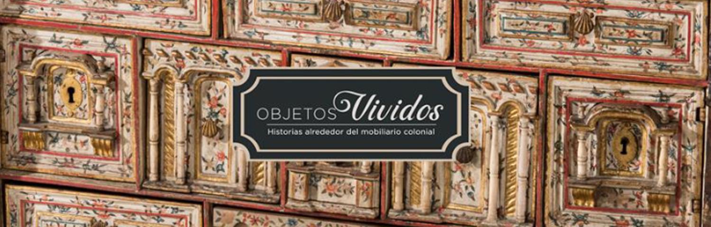 Objetos Vividos - Museo Colonial