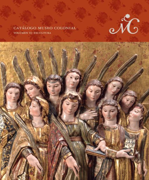 Catálogo Museo Colonial. Volumen II: Escultura.