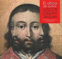 El oficio del pintor: Nuevas miradas a la obra de Gregorio Vásquez.