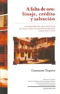 A falta de oro: linaje, crédito y salvación. Una historia del Real Convento de Santa Clara de Bogotá, siglos XVII y XVIII